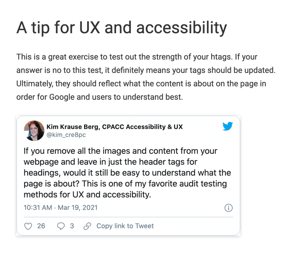 """Image of a tweet. Content: """"A tip for UX and accessibility. This is a great exercise to test our the strength of your htags. If your answer is no to this test, it definitely means your tags should be updated. Ultimately, they should reflect what the content is about on the page in order for Google to understand best. If you remove all the images and content from your webpage and leave in just the header tags for headings, would it still be easy to understand what the page is about? This is one of my favorite audit testing methods for UX and accessibility."""""""